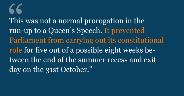Text from judgment: This was not a normal prorogation in the run-up to a Queen's Speech. It prevented Parliament from carrying out its constitutional role for five out of a possible eight weeks between the end of the summer recess and exit day on the 31st October.