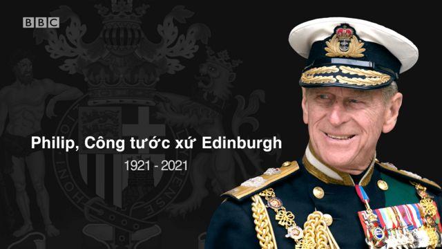 Công tước Edinburgh, Hoàng tế Philip, phu quân Nữ hoàng Anh Quốc, vừa tạ thế