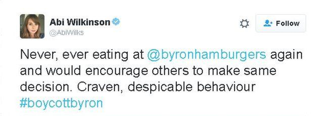 Twitter comment from Abi Wilkinson: Never, ever eating at @byronhamburgers again and would encourage others to make same decision. Craven, despicable behaviour