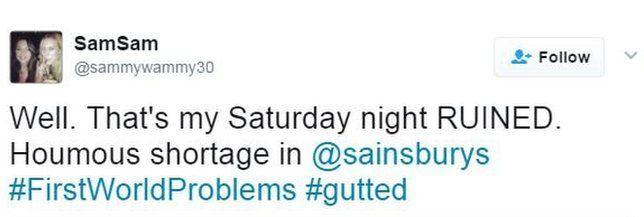 "Tweet: ""Well. that's my Saturday night ruined. Houmous shortage in Sainsbury's"""