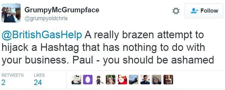 """Tweet: """"@BritishGasHelp A really brazen attempt to hijack a Hashtag that has nothing to do with your business. Paul - you should be ashamed"""""""