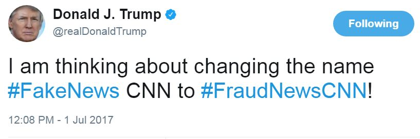 "Donald Trump writes: ""I am thinking about changing the name #FakeNews CNN to #FraudNewsCNN!"""