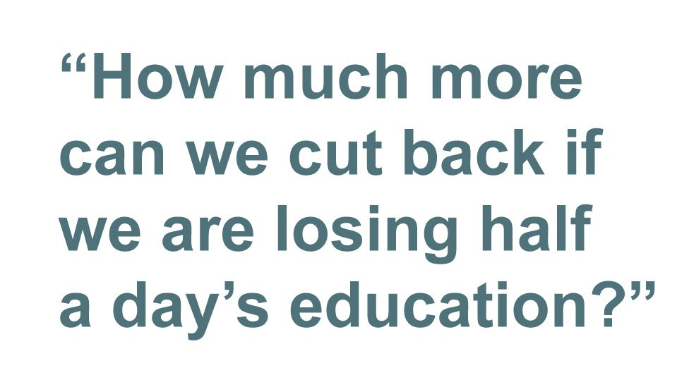 Quotebox: How much more can we cut back if we are losing half a day's education?