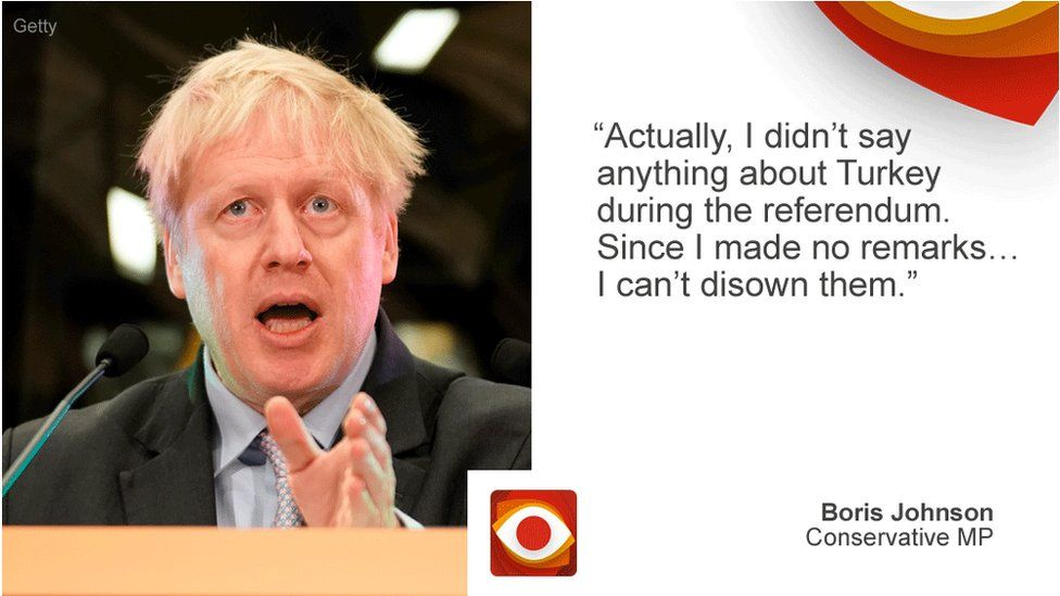 "Boris Johnson: ""actually i didn't say anything about Turkey during the referendum. Since I made no remarks...I can't disown them."""