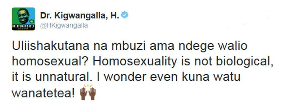 "In a tweet in Swahili and English he said: ""Have you ever come across a gay goat or bird? Homosexuality is not biological, it is unnatural."""