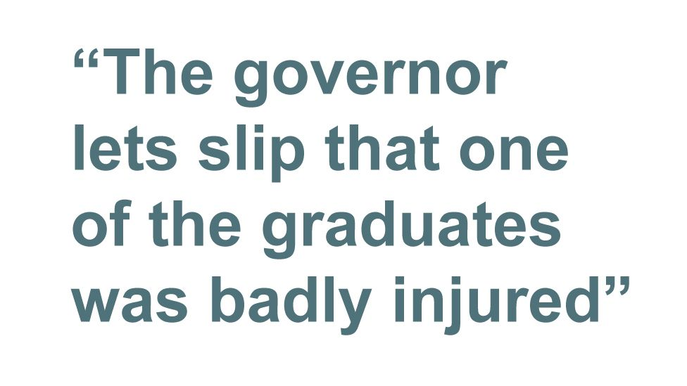 Quotebox: The governor lets slip that one of the graduates was badly injured
