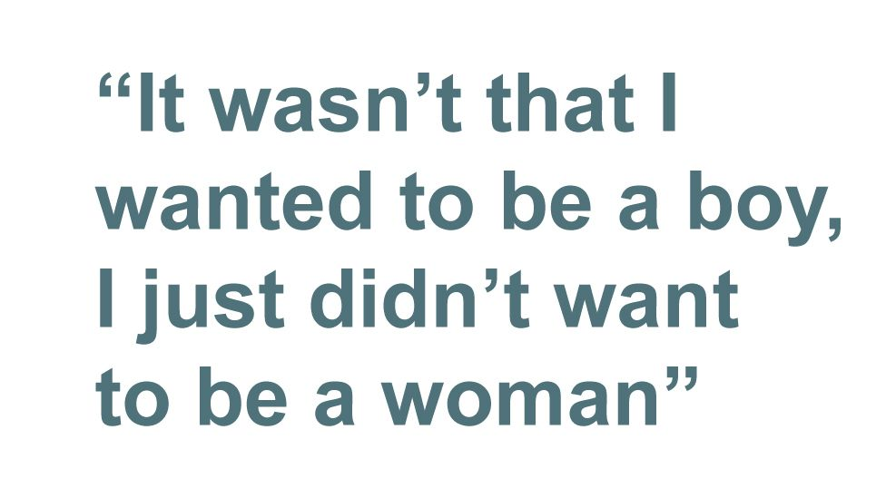 Quotebox: It wasn't that I wanted to be a boy, I just didn't want to be a woman