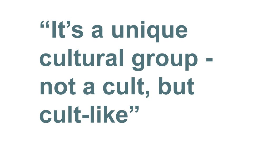 Quotebox: It's a unique cultural group - not a cult, but cult-like