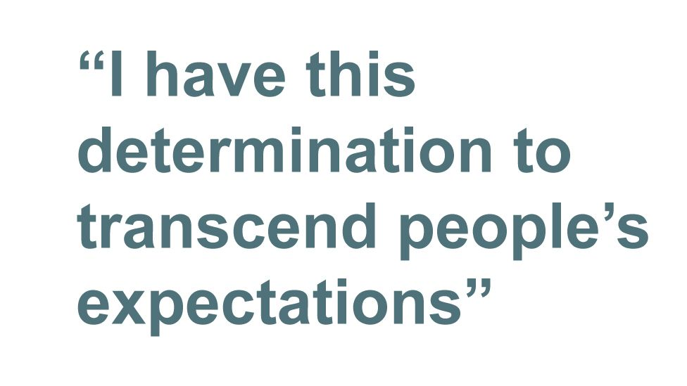 Quotebox: I have this determination to transcend people's expectations