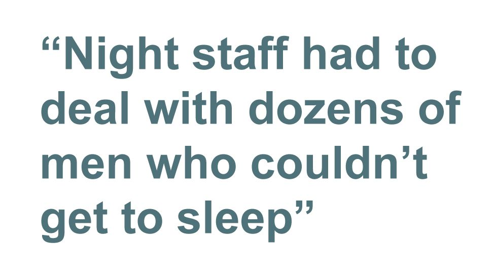 Quotebox: Night staff had to deal with dozens of men who couldn't get to sleep