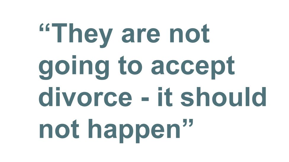 """Quotebox: """"They are not going to accept divorce - it should not happen"""""""