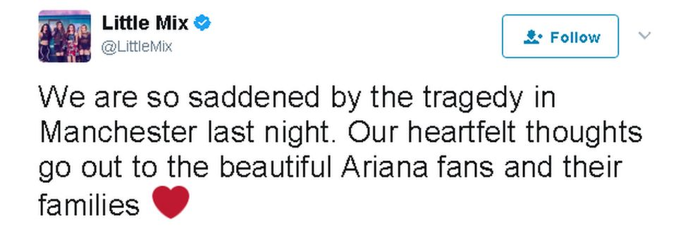 Little Mix tweet: We are so saddened by the tragedy in Manchester last night. Our heartfelt thoughts go out to the beautiful Ariana fans and their families.