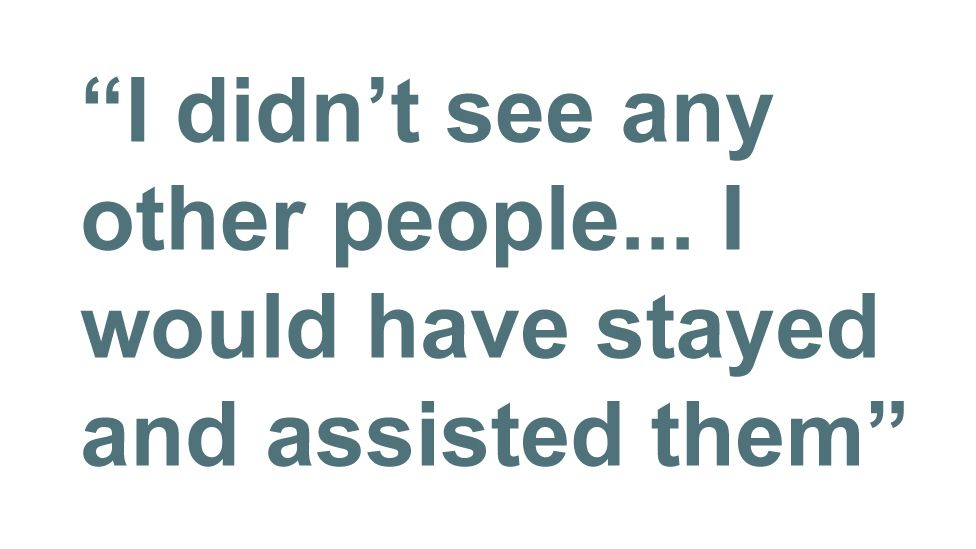 Quotebox: I didn't see any other people... I would have stayed and assisted them