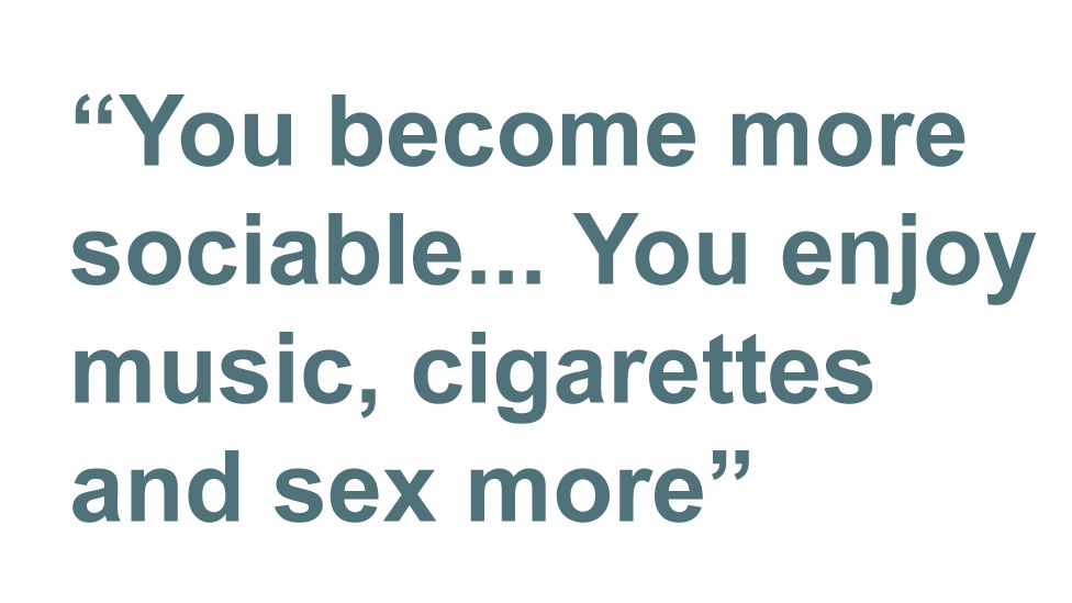 Quotebox: You become more sociable... You enjoy music, cigarettes and sex more
