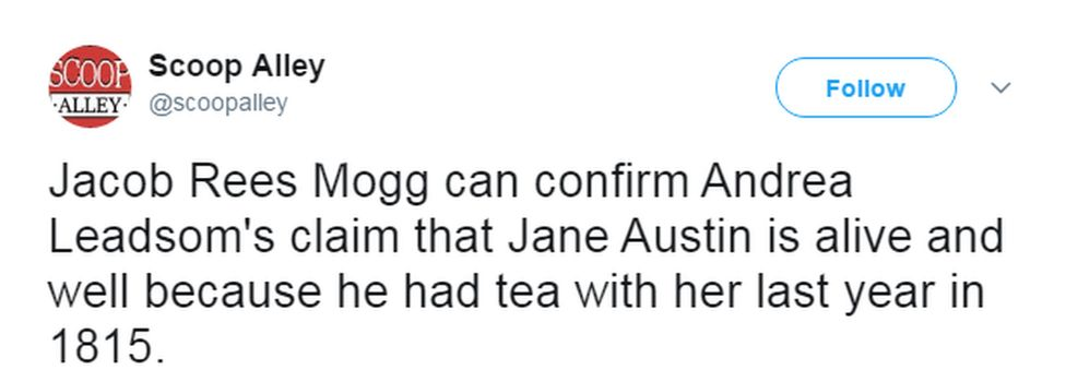 """@ScoopAlley tweeted: """"Jacob Rees Mogg can confirm Andrea Leadsom's claim that Jane Austin is alive and well because he had tea with her last year in 1815""""."""