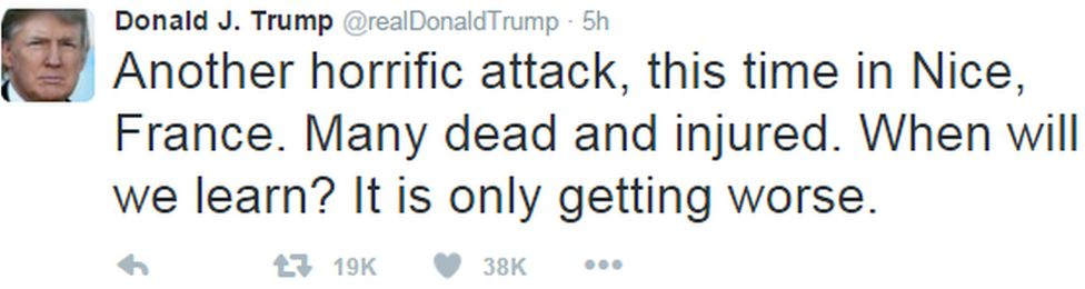 """Another horrific attack, this time in Nice, France. Many dead and injured. When will we learn? It is only getting worse."", says Donald Trump"