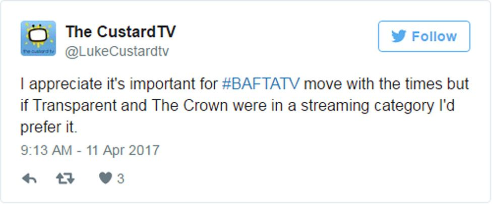 """Tweet: """"I appreciate it's important for #BAFTATV move with the times but if Transparent and The Crown were in a streaming category I'd prefer it."""""""