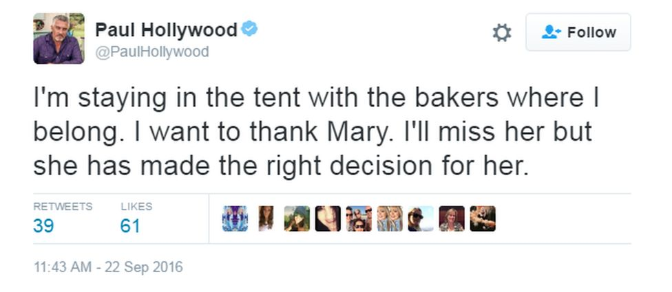 """Paul Hollywood's tweet: """"I'm staying in the tent with the bakers where I belong. I want to think Mary. I'll miss her but she has made the right decision for her."""""""