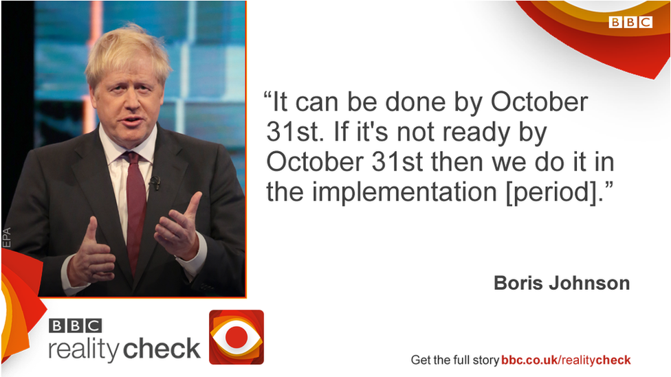 Boris Johnson saying: it can be done by 31 October. If it's not ready by 31 October then we do it in the implementation period.