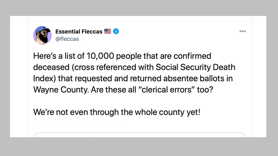 """A tweet by an account called Essential Fleccas: Here's a list of 10,000 people that are confirmed deceased (cross referenced with Social Security Death Index) that requested and returned absentee ballots in Wayne County. Are these all """"clerical errors"""" too?"""