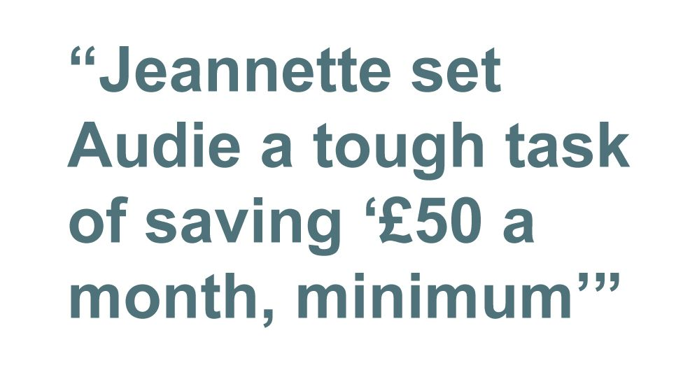 Quotebox: Jeannette set Audie a tough task of saving '£50 a month, minimum'