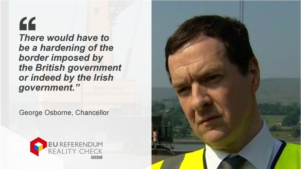 """George Osborne saying: """"There would have to be a hardening of the border imposed by the British government or indeed by the Irish government."""""""