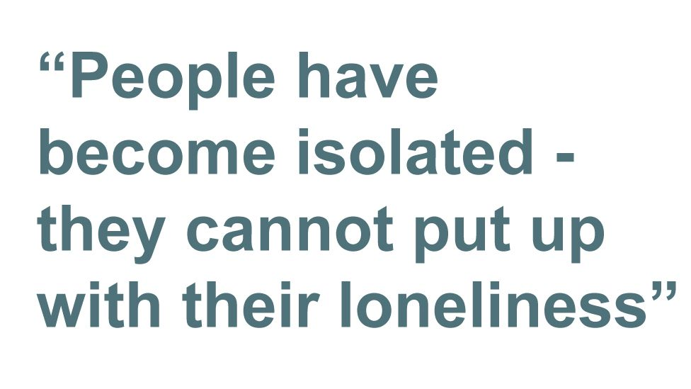 Quote: People have become isolated - they cannot put up with their loneliness