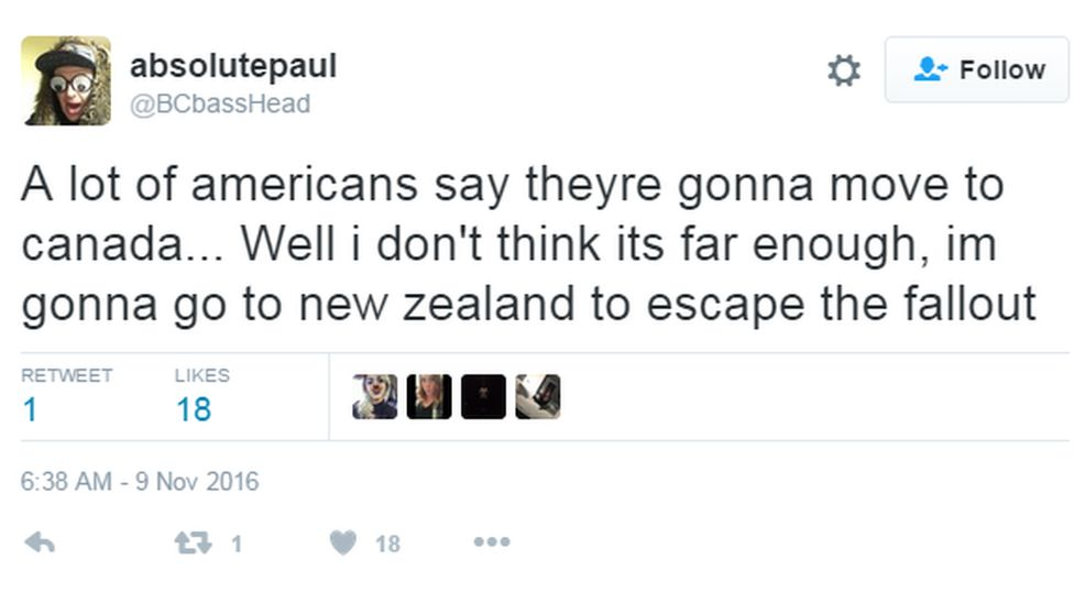 """A lot of Americans say theyre gonna move to Canada... Well I don't think its far enough I'm gonna go to New Zealand to escape the fallout"" said another"
