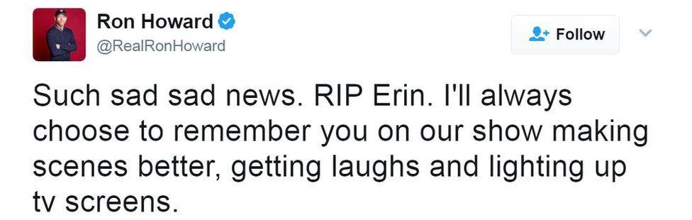 "Ron Howard's tweet reads, ""Such sad sad news. RIP Erin."""
