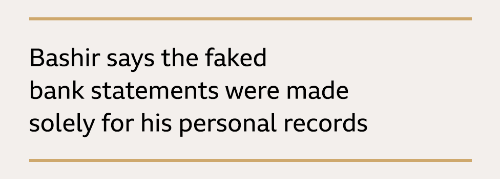 Text box: Bashir says the faked bank statements were made solely for his personal records