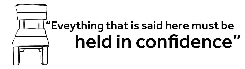 QUOTE: Everything that is said here must be held in confidence
