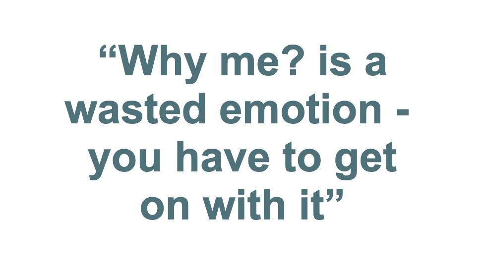 """Pull-quote from Nick Fenton: """"Why me? is a wasted emotion - you have to get on with it'"""