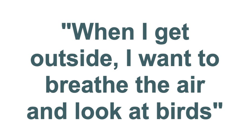 """""""When I get outside I want to breathe the air and look at birds"""""""