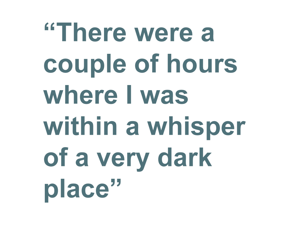 "Quote card: ""There were a coupe of hours where I was within a whisper of a very dark place"""