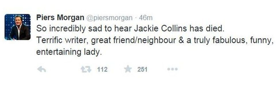 Piers Morgan tweet: So incredibly sad to hear Jackie Collins has died. Terrific writer, great friend/neighbour & a truly fabulous, funny, entertaining lady.
