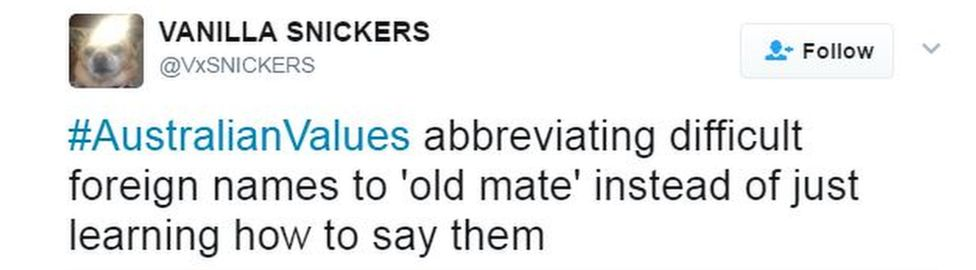 """A tweet by VxSNICKERS says: """"#AustralianValues abbreviating difficult foreign names to 'old mate' instead of just learning how to say them"""""""