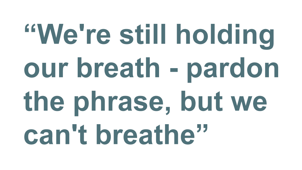 Quotebox: We're still holding our breath - pardon the phrase, but we can't breathe