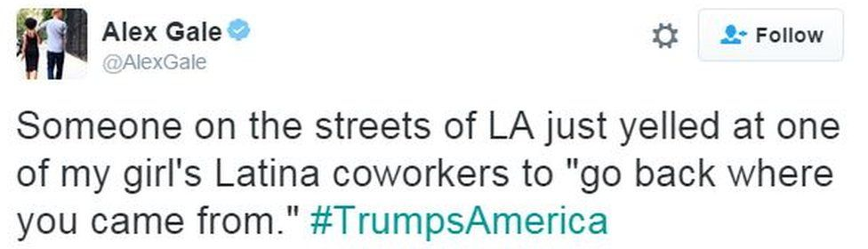 """Tweet from user AlexGale reads: """"Someone on the streets of LA just yelled at one of my girl's Latina co-workers to 'go back where you came from'."""" #TrumpsAmerica"""