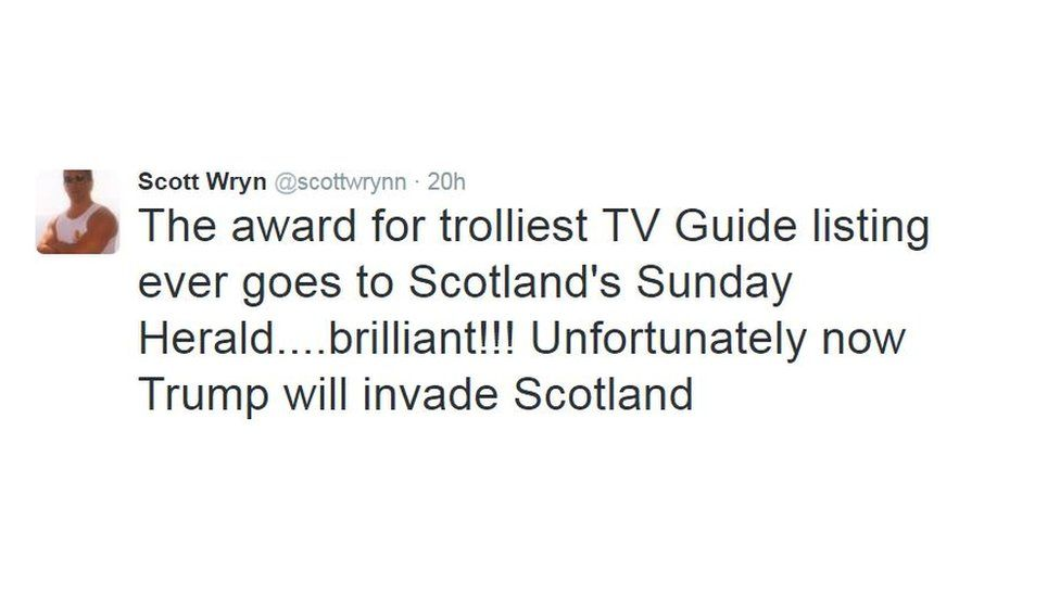 """Scott Wryn tweeted: """"The award for trolliest TV Guide listing ever goes to Scotland's Sunday herald...brilliant!!! Unfortunately now Trump will invade Scotland"""""""