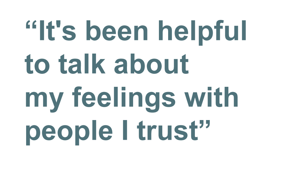 Quote: it's been incredibly helpful to talk about my feelings calmly and openly with people I trust