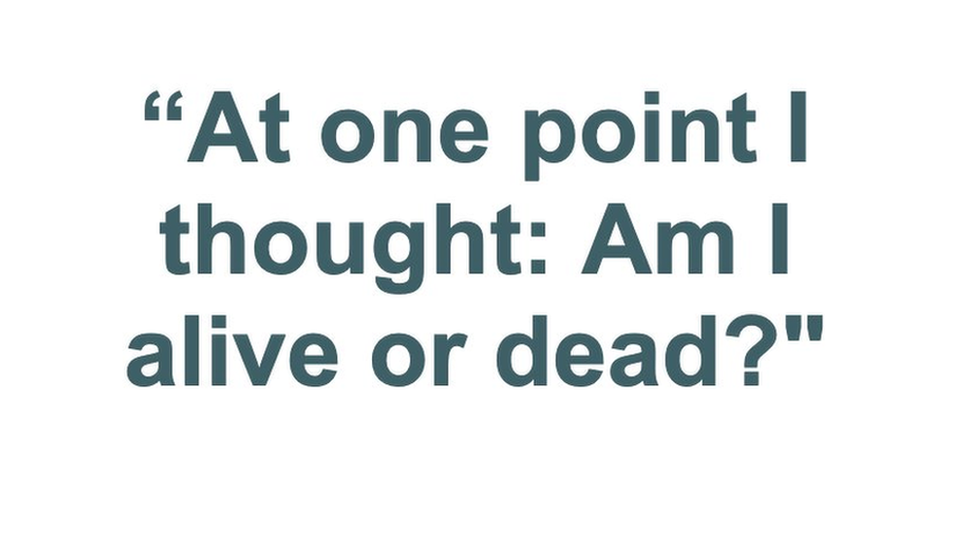"""At one point I thought: """"Am I alive or dead?"""