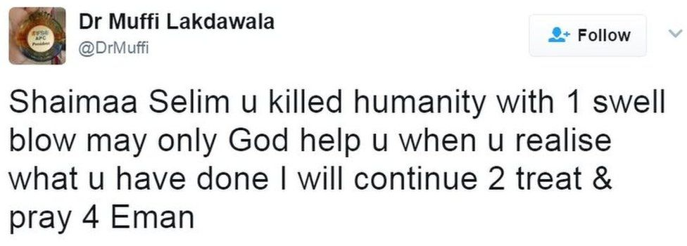 Dr Lakdawala: Shaimaa Selim u killed humanity with 1 swell blow may only God help u when u realise what u have done I will continue 2 treat & pray 4 Eman