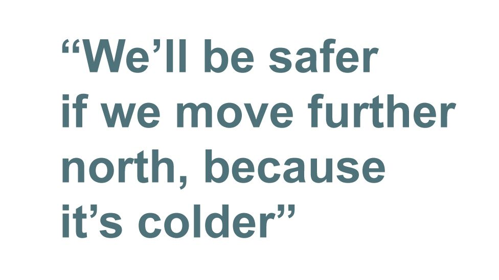 Quotebox: We'll be safer if we move further north, because it's colder
