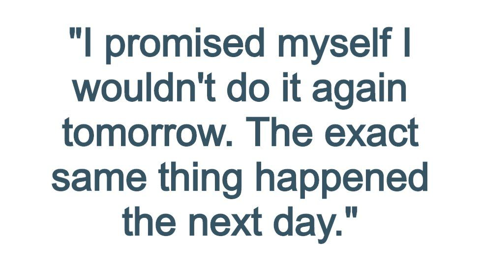 """Pull quote reading: """"I promised myself I wouldn't do it again tomorrow. The exact same thing happened the next day."""""""