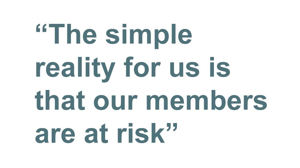 Quotebox: The simple reality for us is that our members are at risk