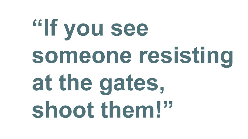 Quotebox: If you see someone resisting at the gates, shoot them!