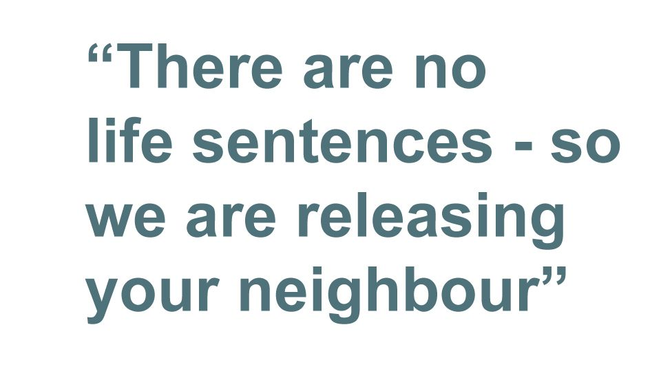 Quotebox: There are no life sentences - so we are releasing your neighbour