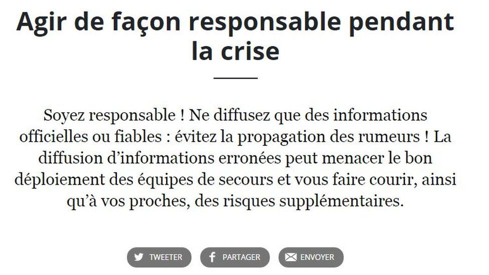 This caution on the French government website reads: Be responsible! Share only official and reliable information: Avoid spreading rumours! The spreading of false information can threaten the smooth deployment of rescue teams and put you and your relatives at additional risk