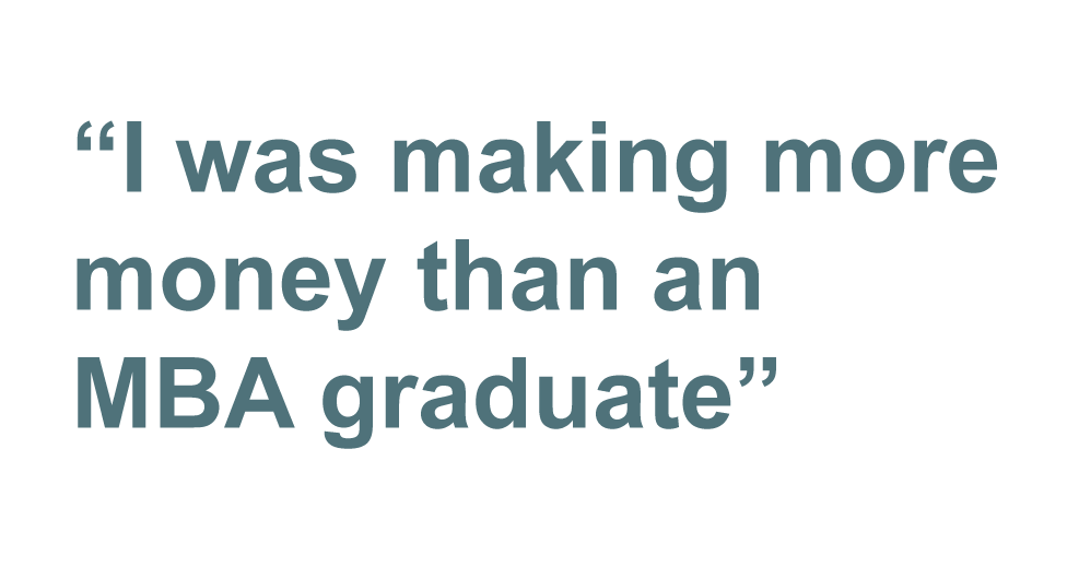 """Quote: """"I was making more money than an MBA graduate"""""""
