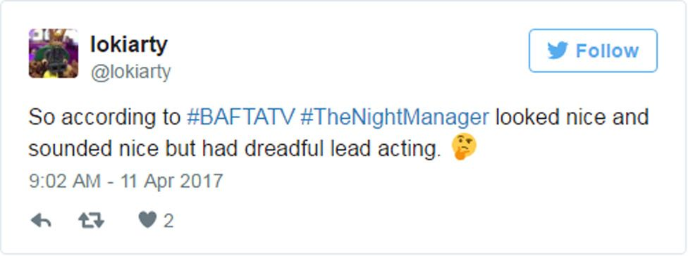 """Tweet: """"So according to #BAFTATV #TheNightManager looked nice and sounded nice but had dreadful lead acting."""""""
